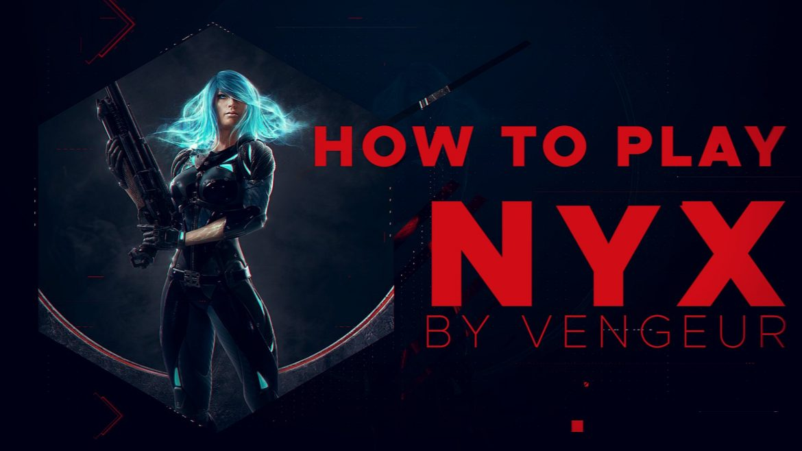How to Play Nyx by Vengeur